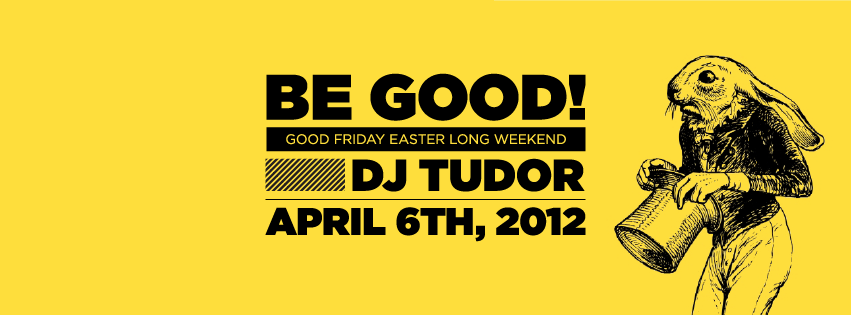 BE GOOD! featuring DJ TUDOR at THE LOCAL COMPANY | APR 6